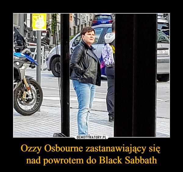 Ozzy Osbourne zastanawiający się nad powrotem do Black Sabbath –