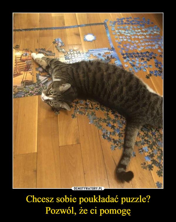 Chcesz sobie poukładać puzzle?Pozwól, że ci pomogę –