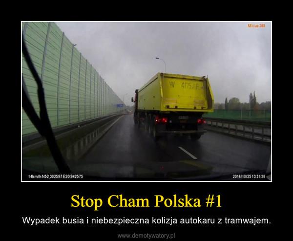 Stop Cham Polska #1 – Wypadek busia i niebezpieczna kolizja autokaru z tramwajem.