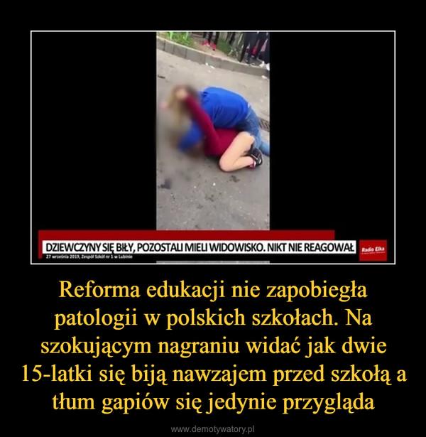 Reforma edukacji nie zapobiegła patologii w polskich szkołach. Na szokującym nagraniu widać jak dwie 15-latki się biją nawzajem przed szkołą a tłum gapiów się jedynie przygląda –