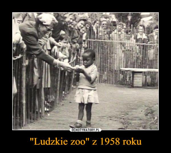 """""""Ludzkie zoo"""" z 1958 roku –"""