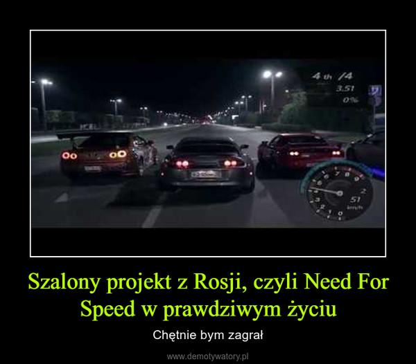 Szalony projekt z Rosji, czyli Need For Speed w prawdziwym życiu – Chętnie bym zagrał