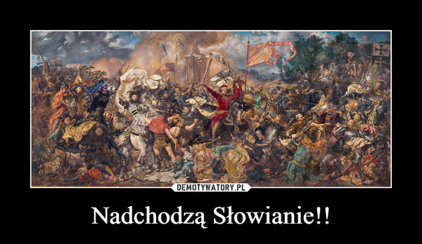 Nadchodzą Słowianie!! –