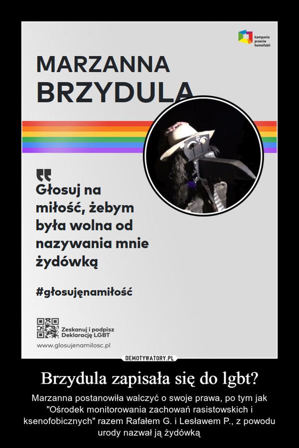 """Brzydula zapisała się do lgbt? – Marzanna postanowiła walczyć o swoje prawa, po tym jak """"Ośrodek monitorowania zachowań rasistowskich i ksenofobicznych"""" razem Rafałem G. i Lesławem P., z powodu urody nazwał ją żydówką"""