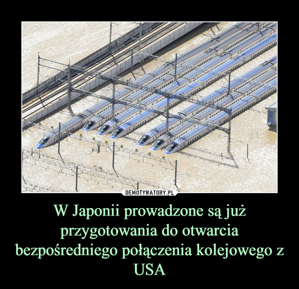 W Japonii prowadzone są już przygotowania do otwarcia bezpośredniego połączenia kolejowego z USA –