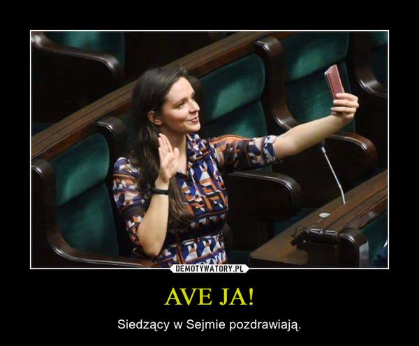 AVE JA! – Siedzący w Sejmie pozdrawiają.