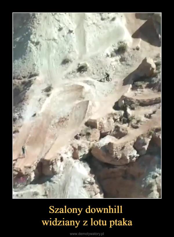 Szalony downhill widziany z lotu ptaka –