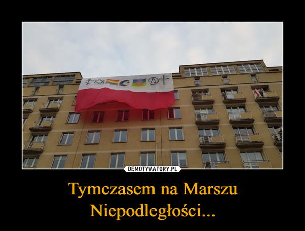 Tymczasem na Marszu Niepodległości... –