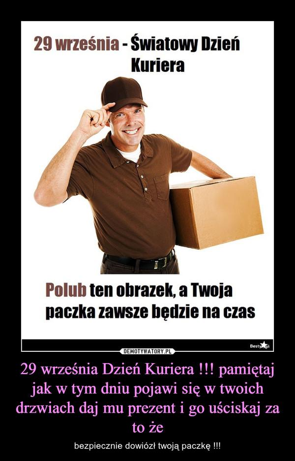 29 września Dzień Kuriera !!! pamiętaj jak w tym dniu pojawi się w twoich drzwiach daj mu prezent i go uściskaj za to że – bezpiecznie dowiózł twoją paczkę !!!