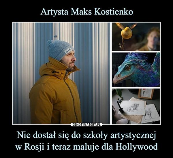 Nie dostał się do szkoły artystycznejw Rosji i teraz maluje dla Hollywood –