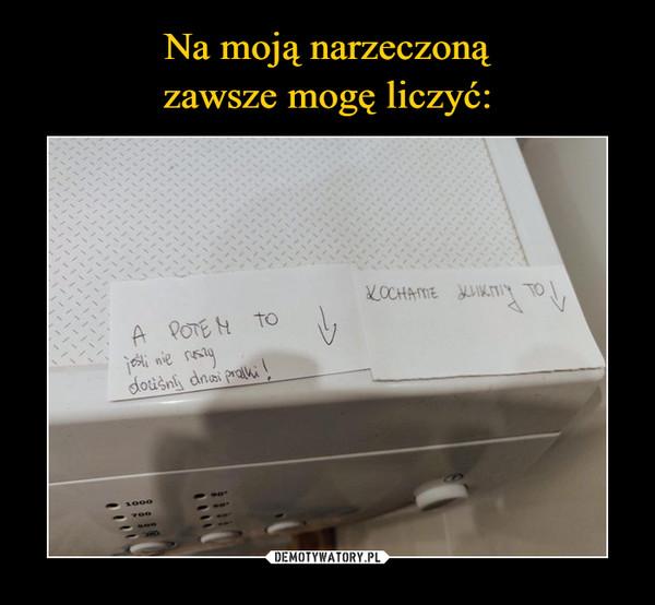 –  KOCHANIE KLIKNIJ TO!A POTEM TOjeśli nie ruszy dociśnij drzwi pralki!