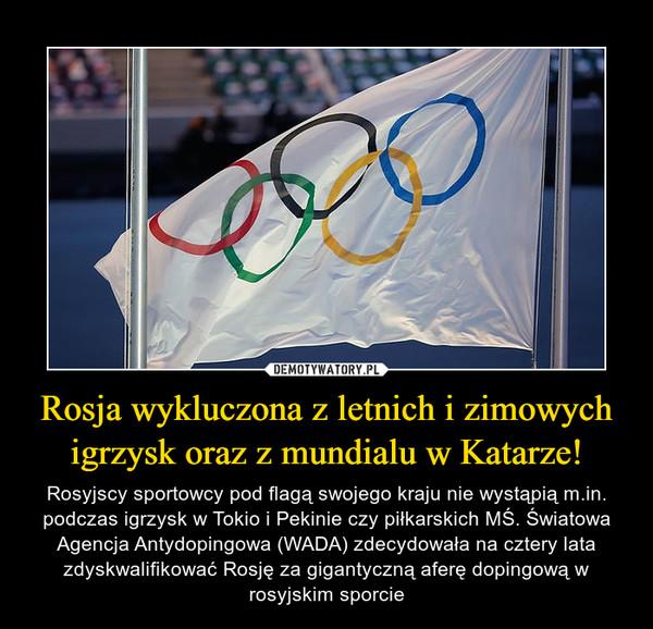 Rosja wykluczona z letnich i zimowych igrzysk oraz z mundialu w Katarze! – Rosyjscy sportowcy pod flagą swojego kraju nie wystąpią m.in. podczas igrzysk w Tokio i Pekinie czy piłkarskich MŚ. Światowa Agencja Antydopingowa (WADA) zdecydowała na cztery lata zdyskwalifikować Rosję za gigantyczną aferę dopingową w rosyjskim sporcie