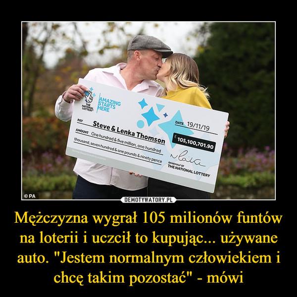 """Mężczyzna wygrał 105 milionów funtów na loterii i uczcił to kupując... używane auto. """"Jestem normalnym człowiekiem i chcę takim pozostać"""" - mówi –"""