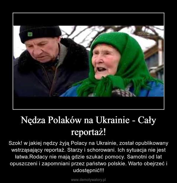 Nędza Polaków na Ukrainie - Cały reportaż! – Szok! w jakiej nędzy żyją Polacy na Ukrainie, został opublikowany wstrząsający reportaż. Starzy i schorowani. Ich sytuacja nie jest łatwa.Rodacy nie mają gdzie szukać pomocy. Samotni od lat opuszczeni i zapomniani przez państwo polskie. Warto obejrzeć i udostępnić!!!