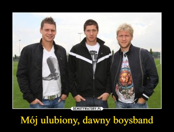 Mój ulubiony, dawny boysband –