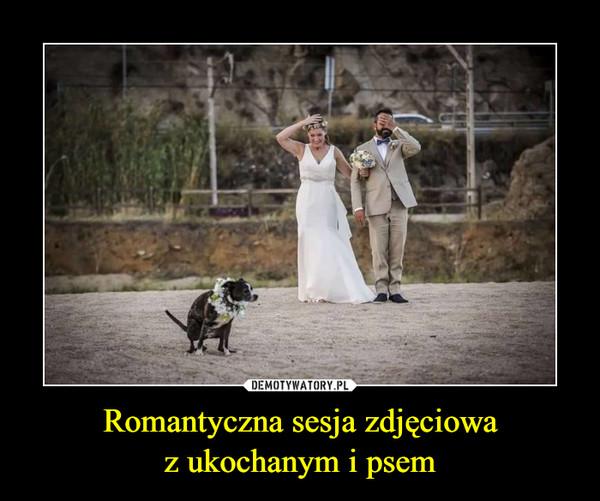 Romantyczna sesja zdjęciowaz ukochanym i psem –