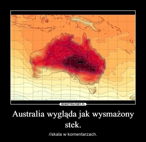 Australia wygląda jak wysmażony stek. – //skala w komentarzach.