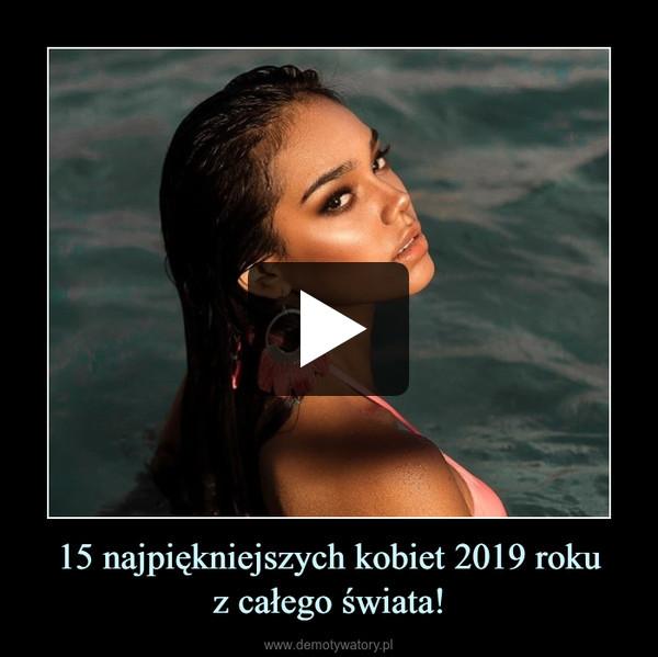 15 najpiękniejszych kobiet 2019 rokuz całego świata! –