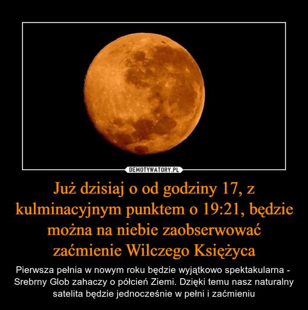 Już dzisiaj o od godziny 17, z kulminacyjnym punktem o 19:21, będzie można na niebie zaobserwować zaćmienie Wilczego Księżyca – Pierwsza pełnia w nowym roku będzie wyjątkowo spektakularna -  Srebrny Glob zahaczy o półcień Ziemi. Dzięki temu nasz naturalny satelita będzie jednocześnie w pełni i zaćmieniu
