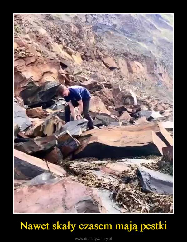 Nawet skały czasem mają pestki –