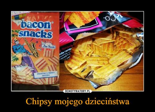 Chipsy mojego dzieciństwa