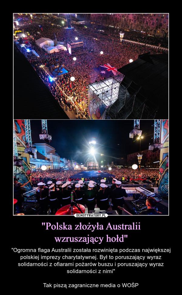 """""""Polska złożyła Australiiwzruszający hołd"""" – """"Ogromna flaga Australii została rozwinięta podczas największej polskiej imprezy charytatywnej. Był to poruszający wyraz solidarności z ofiarami pożarów buszu i poruszający wyraz solidarności z nimi""""Tak piszą zagraniczne media o WOŚP"""