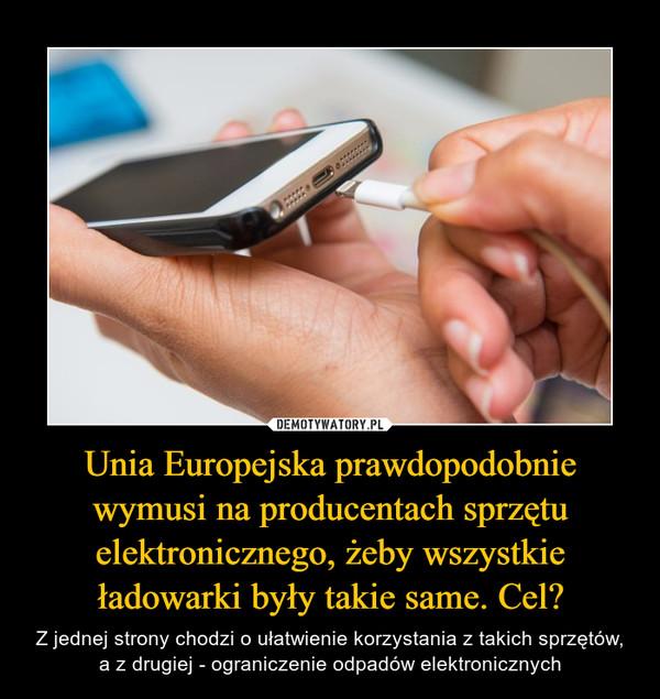 Unia Europejska prawdopodobnie wymusi na producentach sprzętu elektronicznego, żeby wszystkie ładowarki były takie same. Cel? – Z jednej strony chodzi o ułatwienie korzystania z takich sprzętów, a z drugiej - ograniczenie odpadów elektronicznych