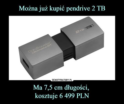 Można już kupić pendrive 2 TB Ma 7,5 cm długości,  kosztuje 6 499 PLN
