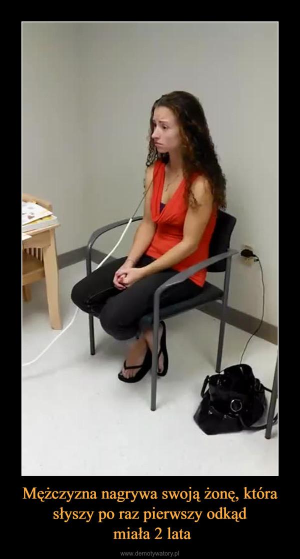 Mężczyzna nagrywa swoją żonę, która słyszy po raz pierwszy odkąd miała 2 lata –