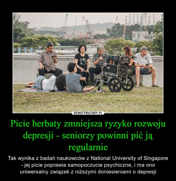 Picie herbaty zmniejsza ryzyko rozwoju depresji - seniorzy powinni pić ją regularnie