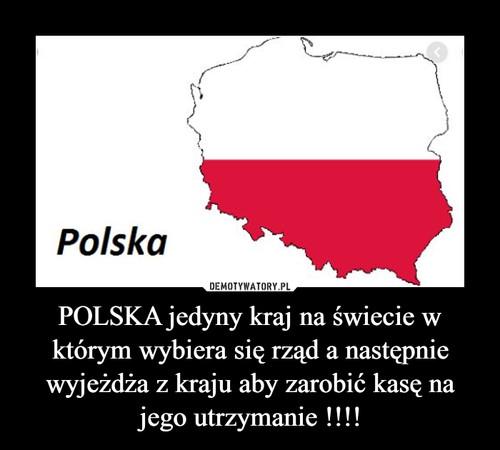 POLSKA jedyny kraj na świecie w którym wybiera się rząd a następnie wyjeżdża z kraju aby zarobić kasę na jego utrzymanie !!!!