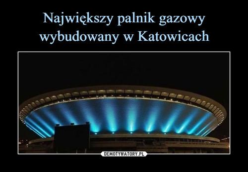 Największy palnik gazowy wybudowany w Katowicach