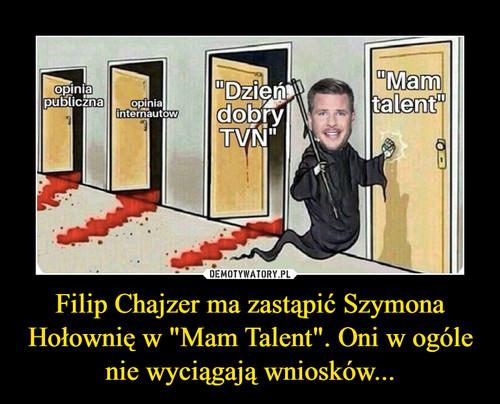 """Filip Chajzer ma zastąpić Szymona Hołownię w """"Mam Talent"""". Oni w ogóle nie wyciągają wniosków..."""