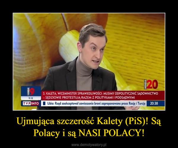 Ujmująca szczerość Kalety (PiS)! Są Polacy i są NASI POLACY! –