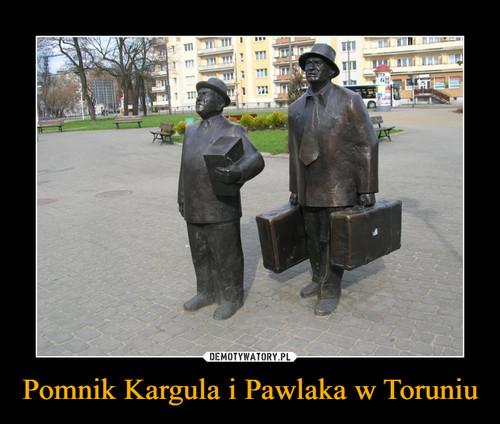 Pomnik Kargula i Pawlaka w Toruniu