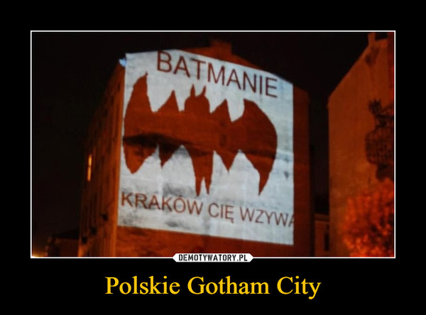 Polskie Gotham City –  BATMANIEKRAKÓW CIĘ WZYWA