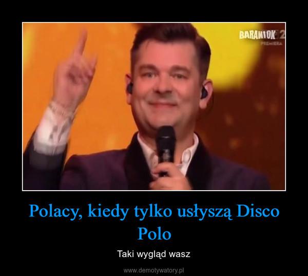Polacy, kiedy tylko usłyszą Disco Polo – Taki wygląd wasz