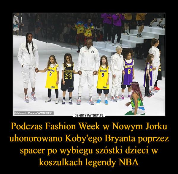 Podczas Fashion Week w Nowym Jorku uhonorowano Koby'ego Bryanta poprzez spacer po wybiegu szóstki dzieci w koszulkach legendy NBA –