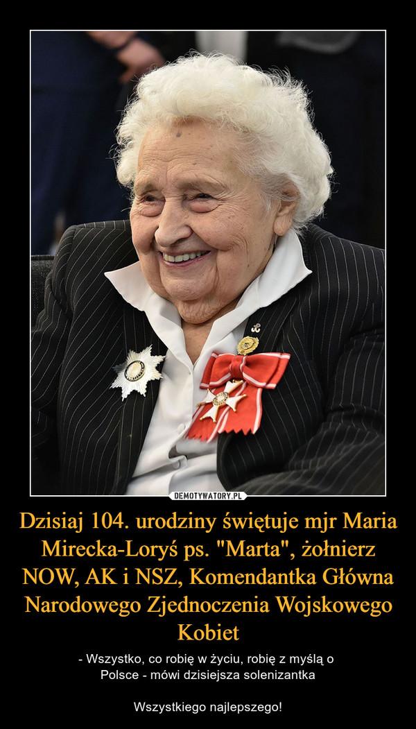 """Dzisiaj 104. urodziny świętuje mjr Maria Mirecka-Loryś ps. """"Marta"""", żołnierz NOW, AK i NSZ, Komendantka Główna Narodowego Zjednoczenia Wojskowego Kobiet – - Wszystko, co robię w życiu, robię z myślą o Polsce - mówi dzisiejsza solenizantkaWszystkiego najlepszego!"""