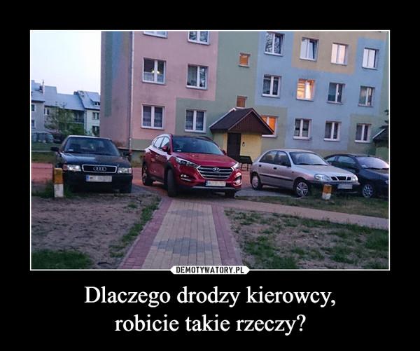 Dlaczego drodzy kierowcy,robicie takie rzeczy? –