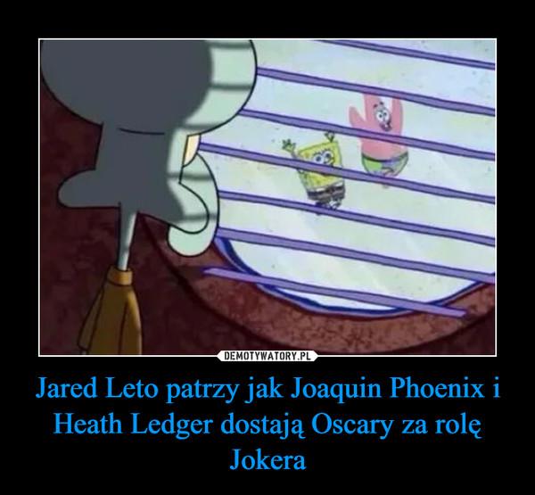 Jared Leto patrzy jak Joaquin Phoenix i Heath Ledger dostają Oscary za rolę Jokera –