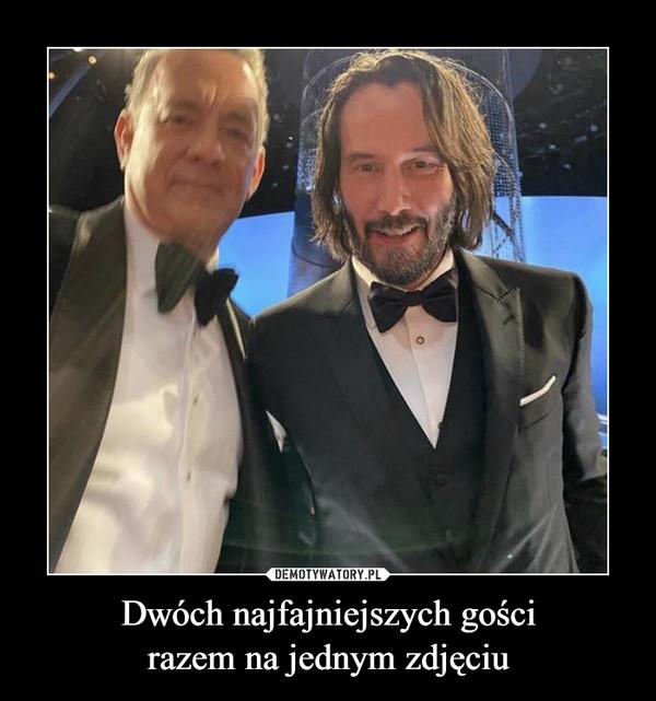 Dwóch najfajniejszych gościrazem na jednym zdjęciu –