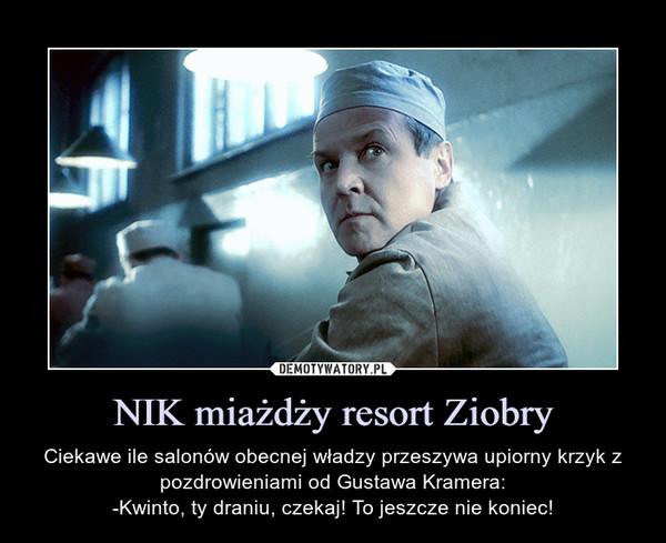 NIK miażdży resort Ziobry – Ciekawe ile salonów obecnej władzy przeszywa upiorny krzyk z pozdrowieniami od Gustawa Kramera:-Kwinto, ty draniu, czekaj! To jeszcze nie koniec!