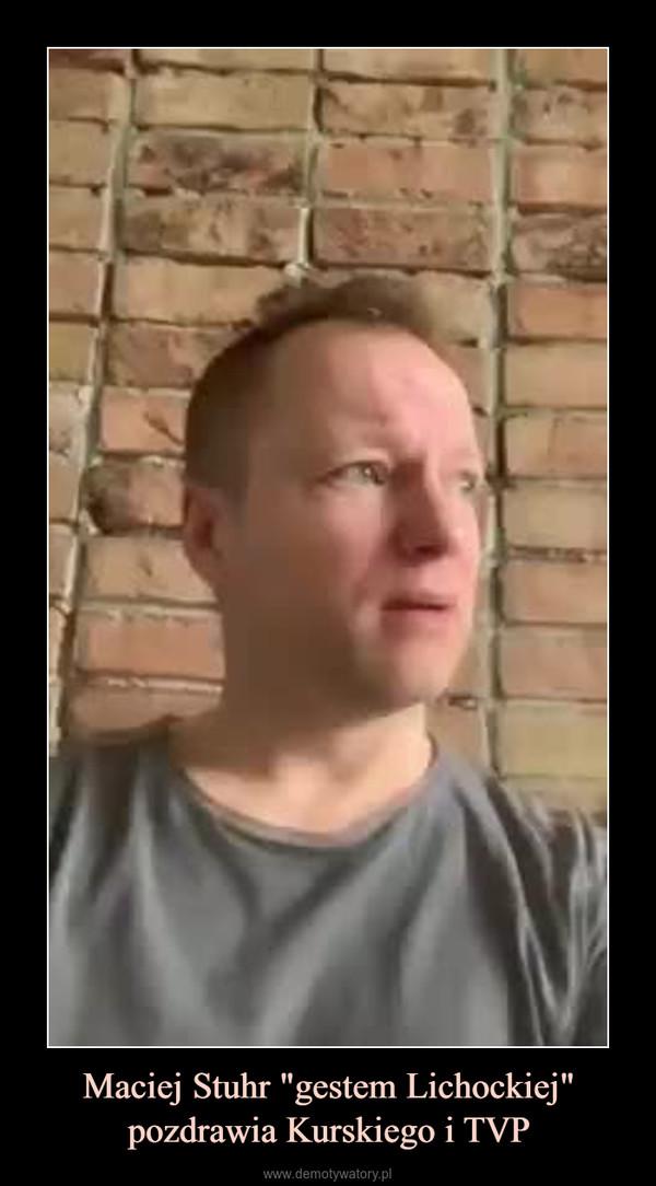 """Maciej Stuhr """"gestem Lichockiej"""" pozdrawia Kurskiego i TVP –"""
