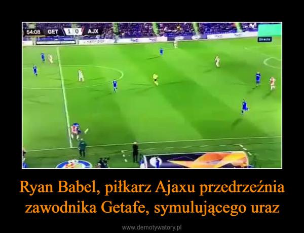 Ryan Babel, piłkarz Ajaxu przedrzeźnia zawodnika Getafe, symulującego uraz –