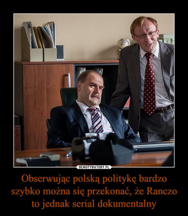 Obserwując polską politykę bardzo szybko można się przekonać, że Ranczo to jednak serial dokumentalny –