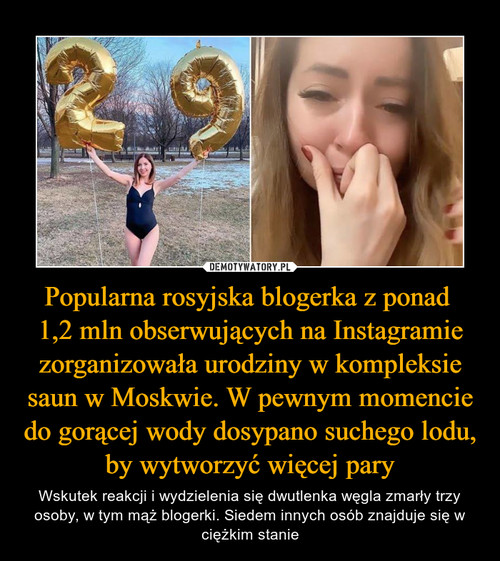 Popularna rosyjska blogerka z ponad  1,2 mln obserwujących na Instagramie zorganizowała urodziny w kompleksie saun w Moskwie. W pewnym momencie do gorącej wody dosypano suchego lodu, by wytworzyć więcej pary