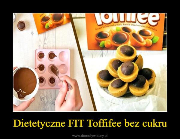 Dietetyczne FIT Toffifee bez cukru –