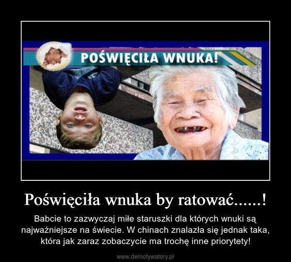 Poświęciła wnuka by ratować......! – Babcie to zazwyczaj miłe staruszki dla których wnuki są najważniejsze na świecie. W chinach znalazła się jednak taka, która jak zaraz zobaczycie ma trochę inne priorytety!