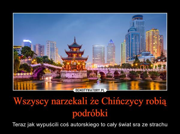 Wszyscy narzekali że Chińczycy robią podróbki – Teraz jak wypuścili coś autorskiego to cały świat sra ze strachu